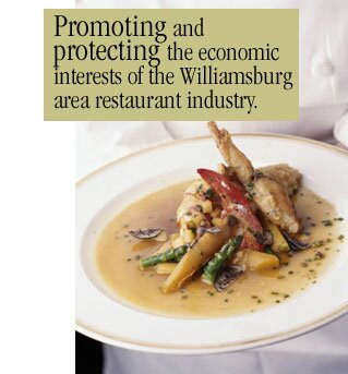 Promoting and protecting the economic interests of the Williamsburg area restaurant industry.